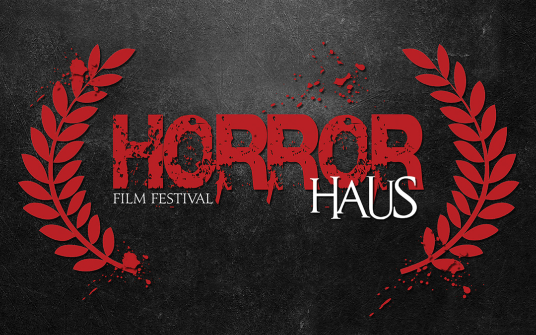 Horror Haus Film Festival Three days of thrills and chills just in time for Halloween